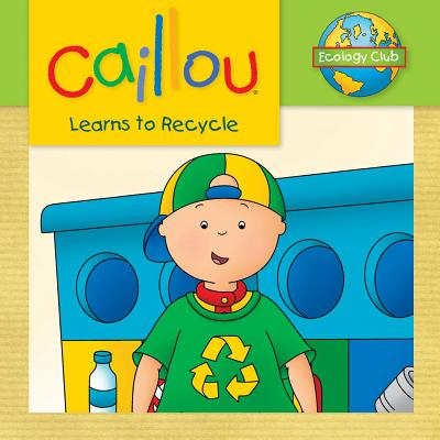 Caillou Learns to Recycle By Thompson, Kim/ Sevigny, Eric (ILT)